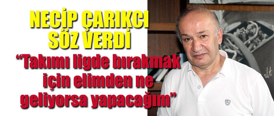 NECİP ÇARIKCI SÖZ VERDİ...