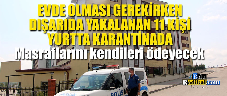 11 KİŞİ YURTTA KARANTİNADA!