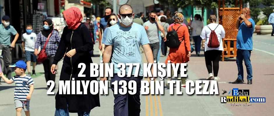 2 BİN 377 KİŞİYE 2 MİLYON 139 BİN TL CEZA
