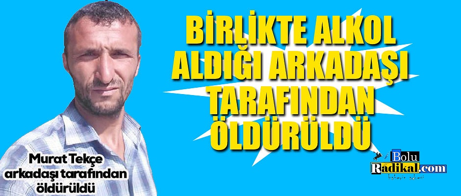 ARKADAŞI TARAFINDAN ÖLDÜRÜLDÜ...