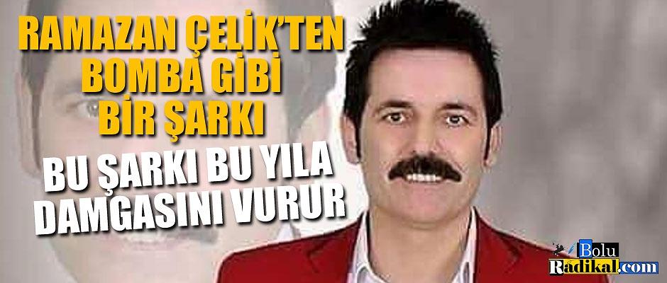 RAMAZAN ÇELİK'TEN BOMBA GİBİ ŞARKI...