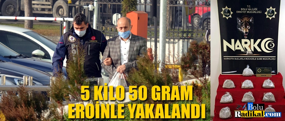 5 KİLO 50 GRAM EROİNLE YAKALANDI...