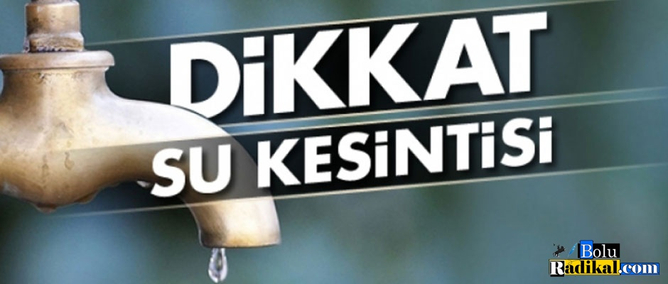 DİKKAT SU KESİNTİSİ...