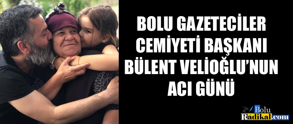 BAŞKAN VELİOĞLU'NUN ANNE ACISI...