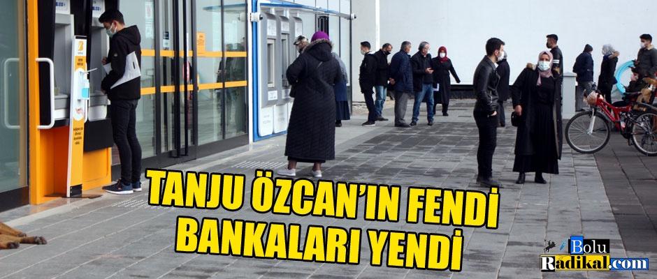 TANJU ÖZCAN'IN FENDİ, BANKALARI YENDİ...