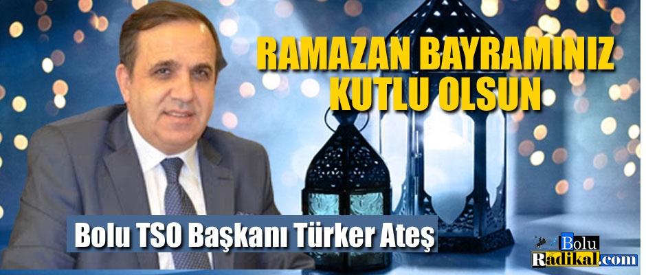 BOLU TSO BAŞKANI TÜRKET ATEŞ BAYRAM MESAJI...