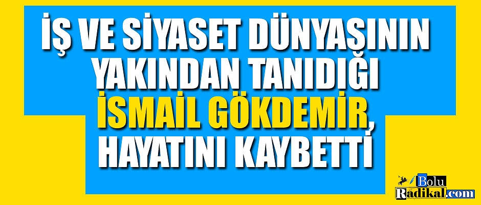 İSMAİL GÖKDEMİR HAYATINI KAYBETTİ...
