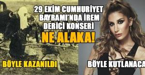 29 EKİM'DE İREM DERİCİ KONSERİ NE ALAKA!