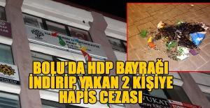 HDP BAYRAKLARINI İNDİRENLERE HAPİS CEZASI...