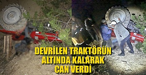 DEVRİLEN TRAKTÖRÜN ALTINDA CAN VERDİ...